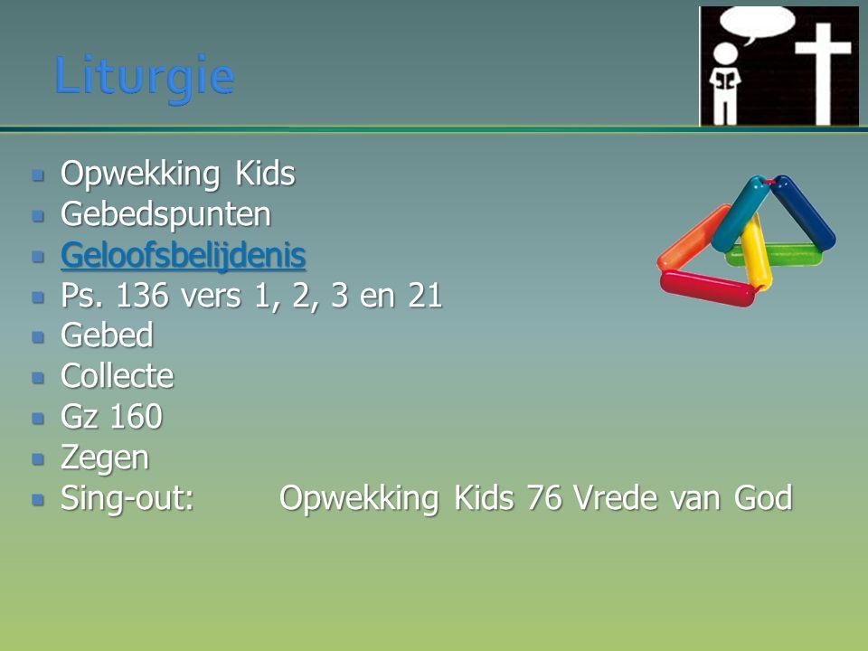  Opwekking Kids  Gebedspunten  Geloofsbelijdenis  Ps. 136 vers 1, 2, 3 en 21  Gebed  Collecte  Gz 160  Zegen  Sing-out: Opwekking Kids 76 Vre