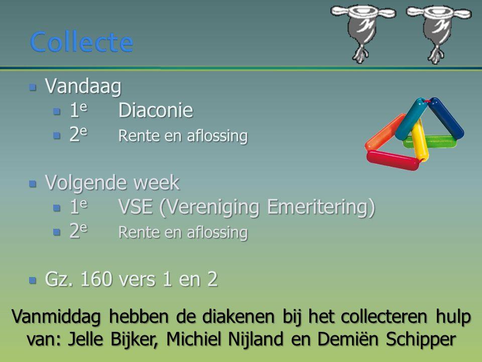  Vandaag  1 e Diaconie  2 e Rente en aflossing  Volgende week  1 e VSE (Vereniging Emeritering)  2 e Rente en aflossing  Gz.