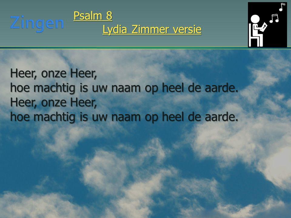 Heer, onze Heer, hoe machtig is uw naam op heel de aarde.