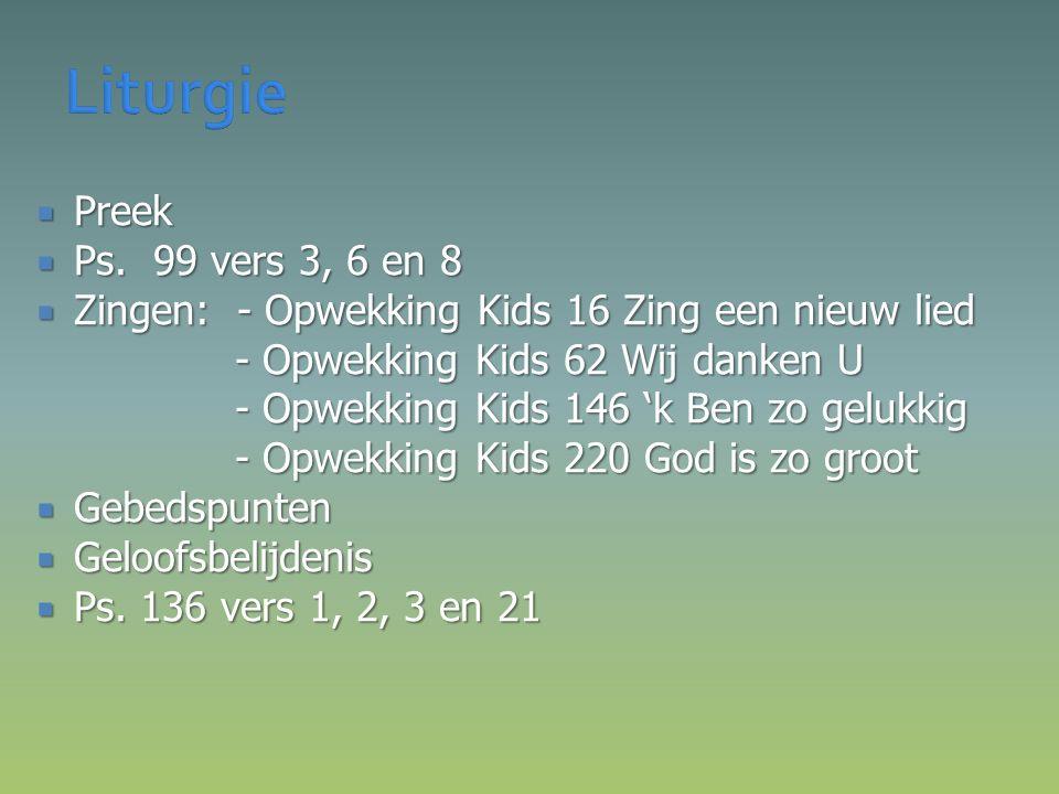  Preek  Ps. 99 vers 3, 6 en 8  Zingen: - Opwekking Kids 16 Zing een nieuw lied - Opwekking Kids 62 Wij danken U - Opwekking Kids 146 'k Ben zo gelu