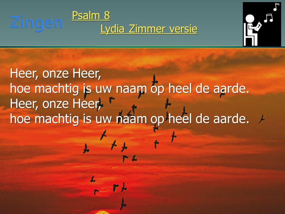 Heer, onze Heer, hoe machtig is uw naam op heel de aarde. Heer, onze Heer, hoe machtig is uw naam op heel de aarde. Psalm 8 Lydia Zimmer versie