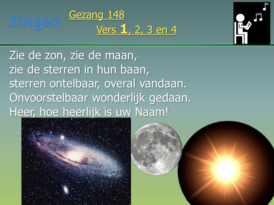 Zie de zon, zie de maan, zie de sterren in hun baan, sterren ontelbaar, overal vandaan. Onvoorstelbaar wonderlijk gedaan. Heer, hoe heerlijk is uw Naa