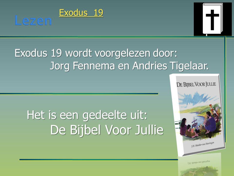 Exodus 19 wordt voorgelezen door: Jorg Fennema en Andries Tigelaar. Het is een gedeelte uit: De Bijbel Voor Jullie Exodus 19