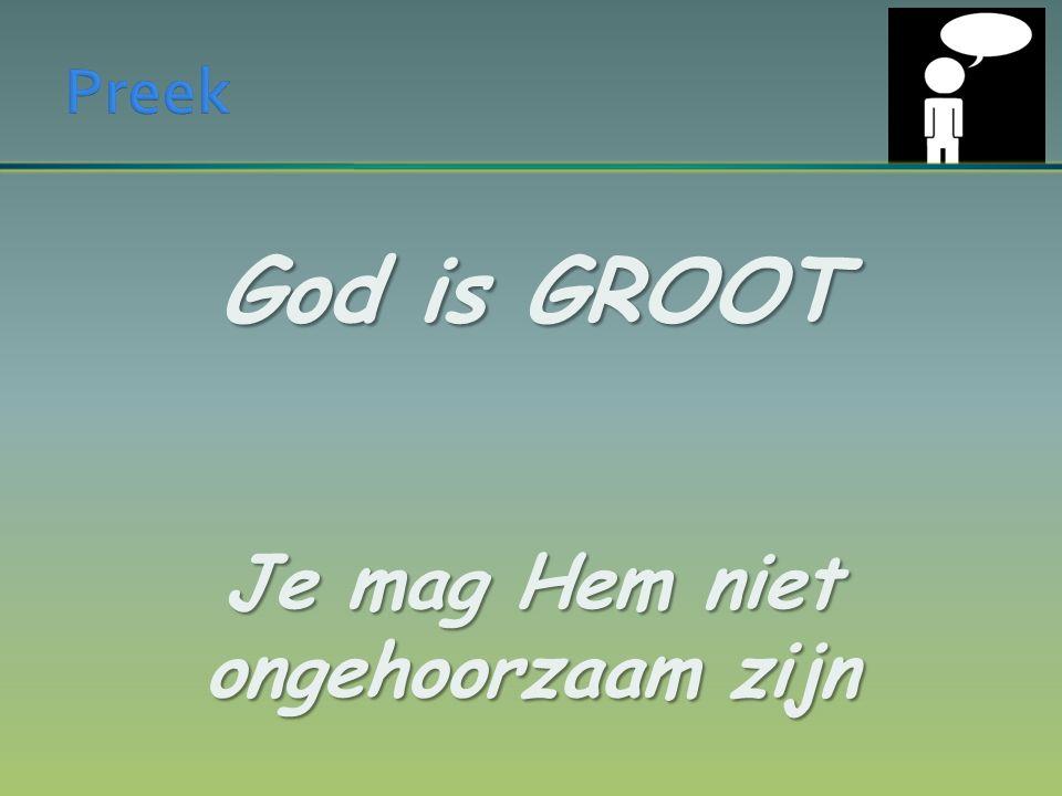 God is GROOT Je mag Hem niet ongehoorzaam zijn