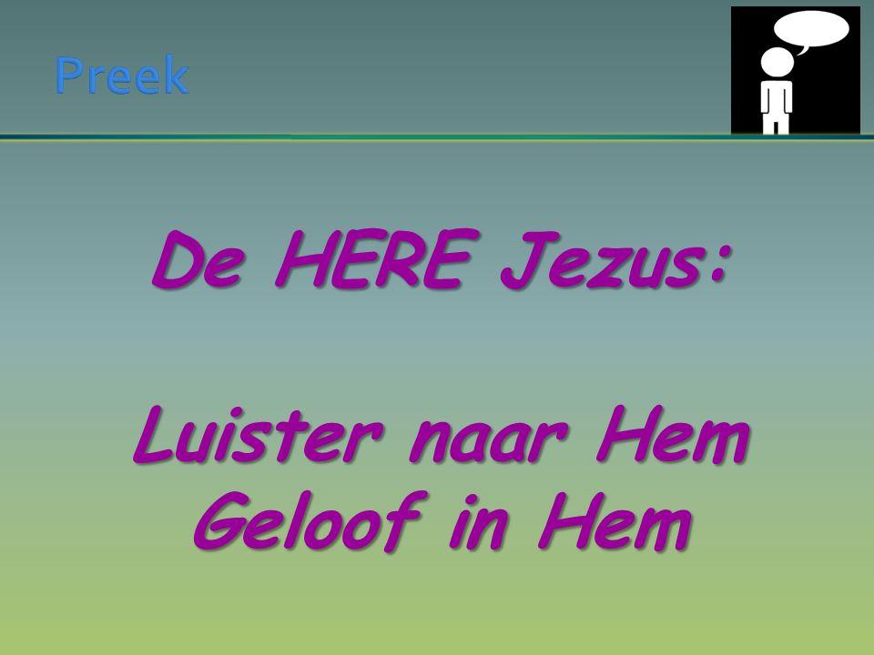 De HERE Jezus: Luister naar Hem Geloof in Hem