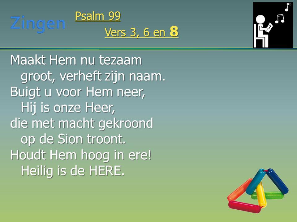 Maakt Hem nu tezaam groot, verheft zijn naam. Buigt u voor Hem neer, Hij is onze Heer, die met macht gekroond op de Sion troont. Houdt Hem hoog in ere