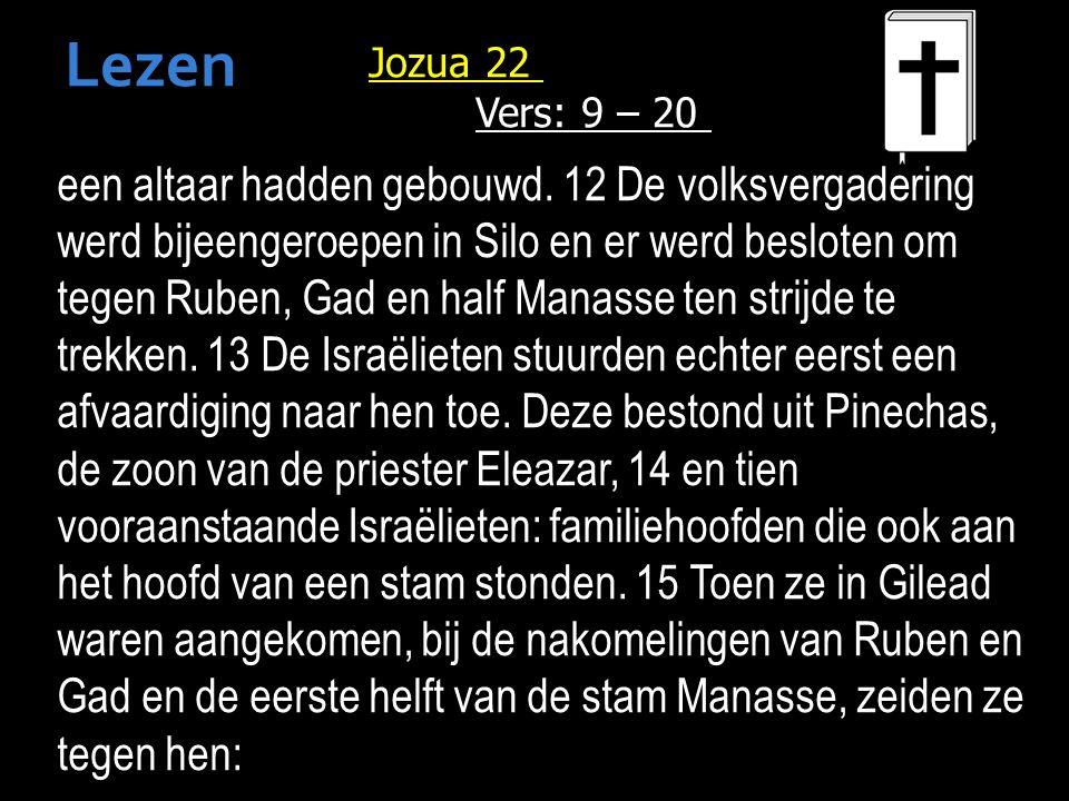 Jozua 22 Vers: 9 – 20 een altaar hadden gebouwd.