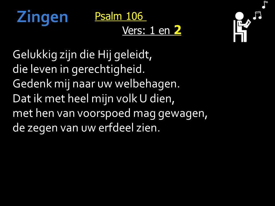 Psalm 106 Vers: 1 en 2 Zingen Gelukkig zijn die Hij geleidt, die leven in gerechtigheid.
