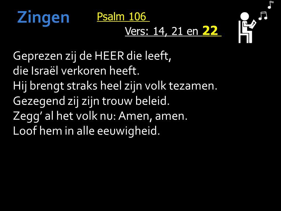 Psalm 106 Vers: 14, 21 en 22 Zingen Geprezen zij de HEER die leeft, die Israël verkoren heeft.
