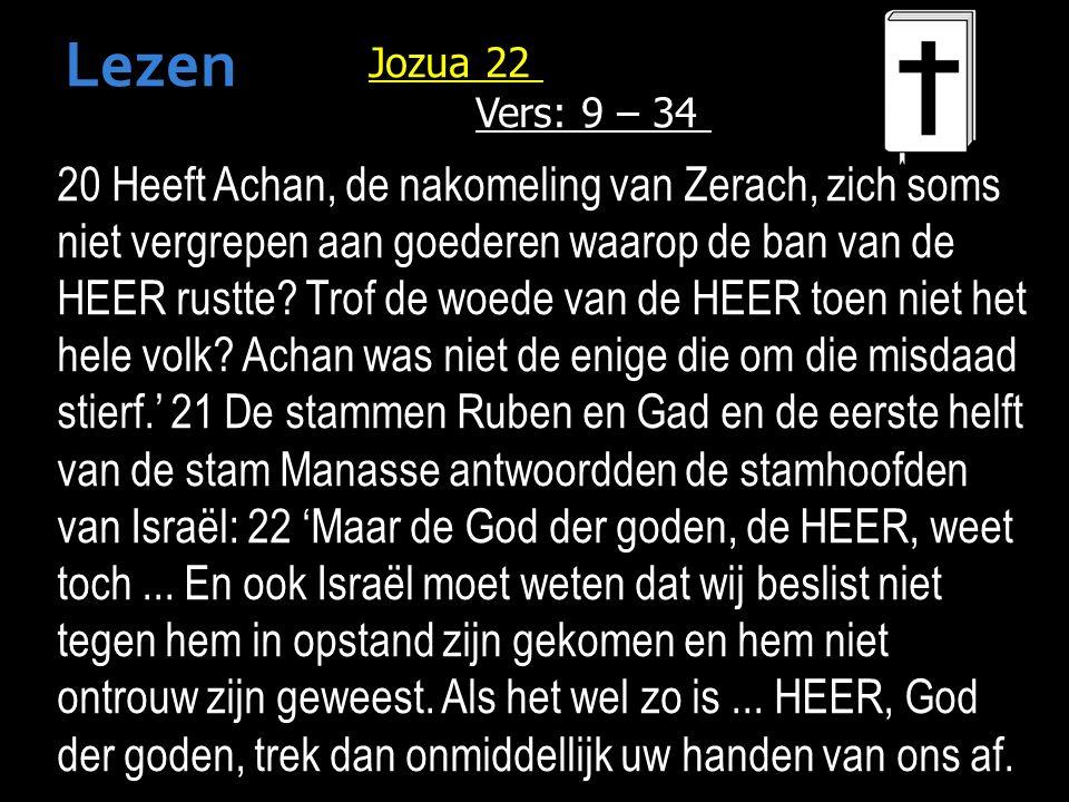 20 Heeft Achan, de nakomeling van Zerach, zich soms niet vergrepen aan goederen waarop de ban van de HEER rustte.