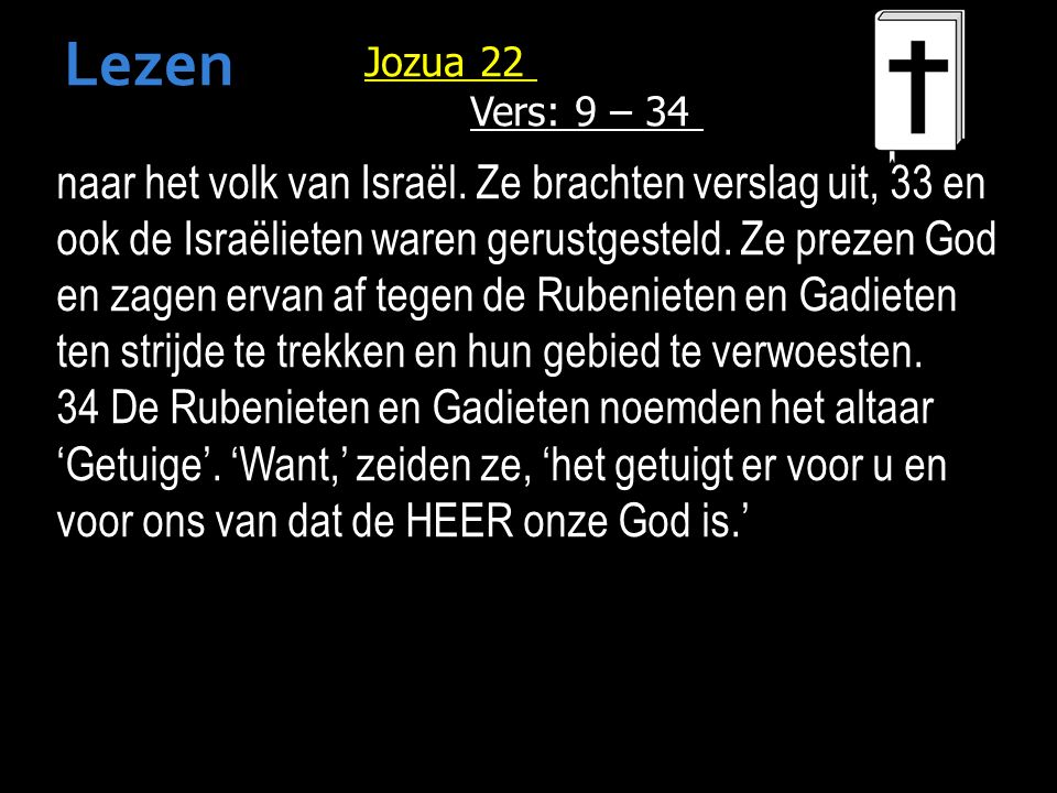 naar het volk van Israël. Ze brachten verslag uit, 33 en ook de Israëlieten waren gerustgesteld.