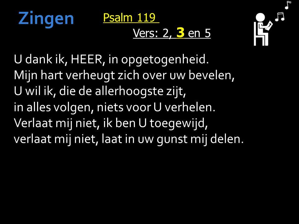 Psalm 119 Vers: 2, 3 en 5 Zingen U dank ik, HEER, in opgetogenheid.