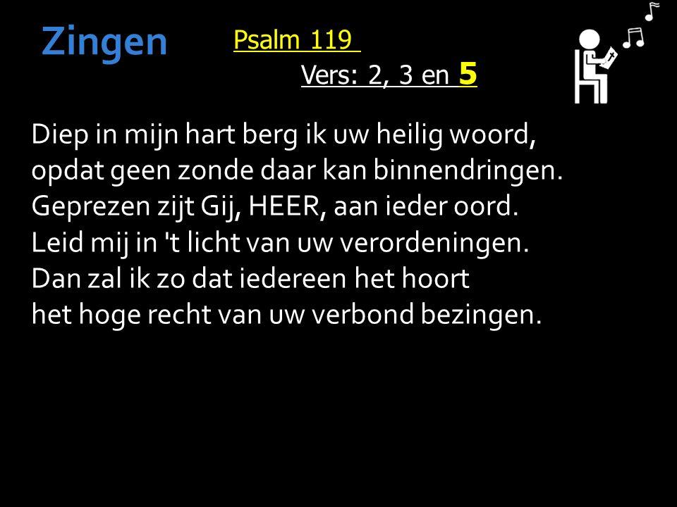 Psalm 119 Vers: 2, 3 en 5 Zingen Diep in mijn hart berg ik uw heilig woord, opdat geen zonde daar kan binnendringen.