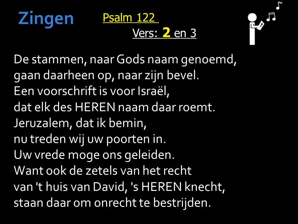 Psalm 122 Vers: 2 en 3 Zingen De stammen, naar Gods naam genoemd, gaan daarheen op, naar zijn bevel.