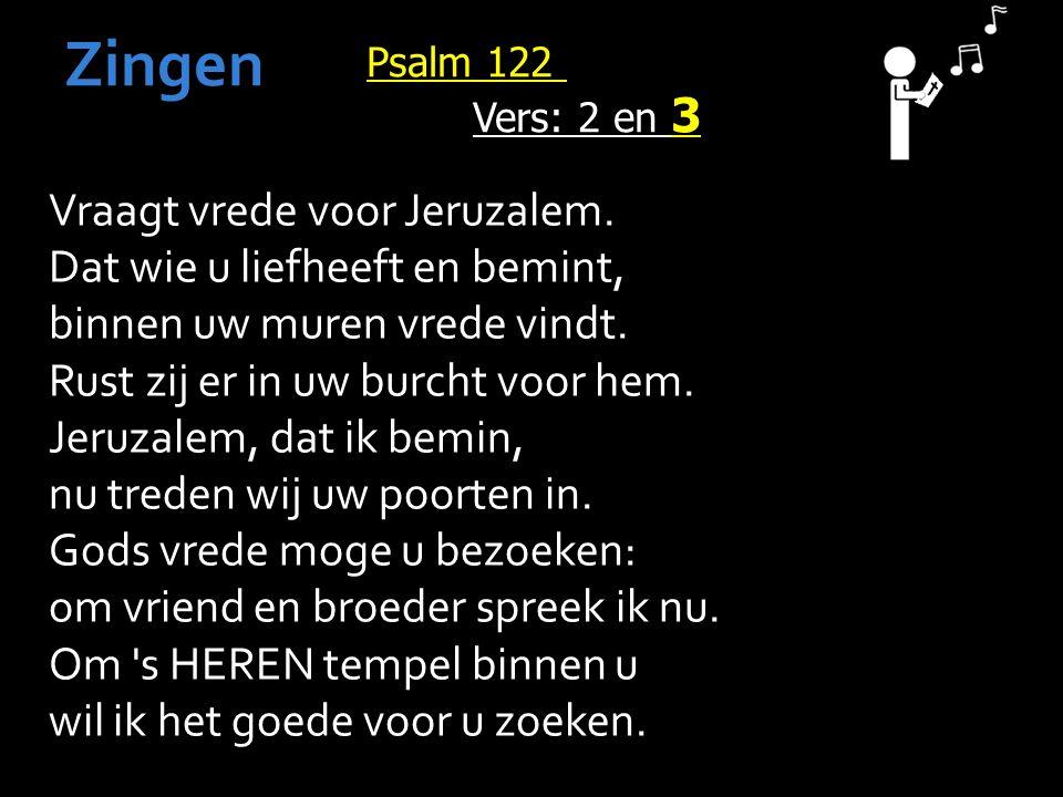 Psalm 122 Vers: 2 en 3 Zingen Vraagt vrede voor Jeruzalem.