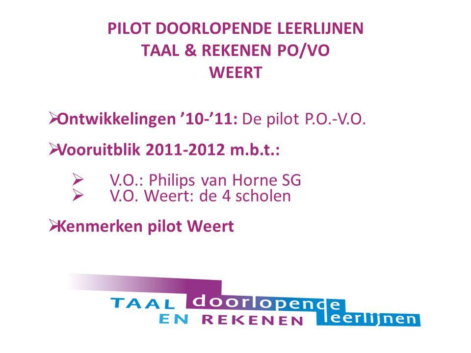 PILOT DOORLOPENDE LEERLIJNEN TAAL & REKENEN PO/VO WEERT  Ontwikkelingen '10-'11: De pilot P.O.-V.O.