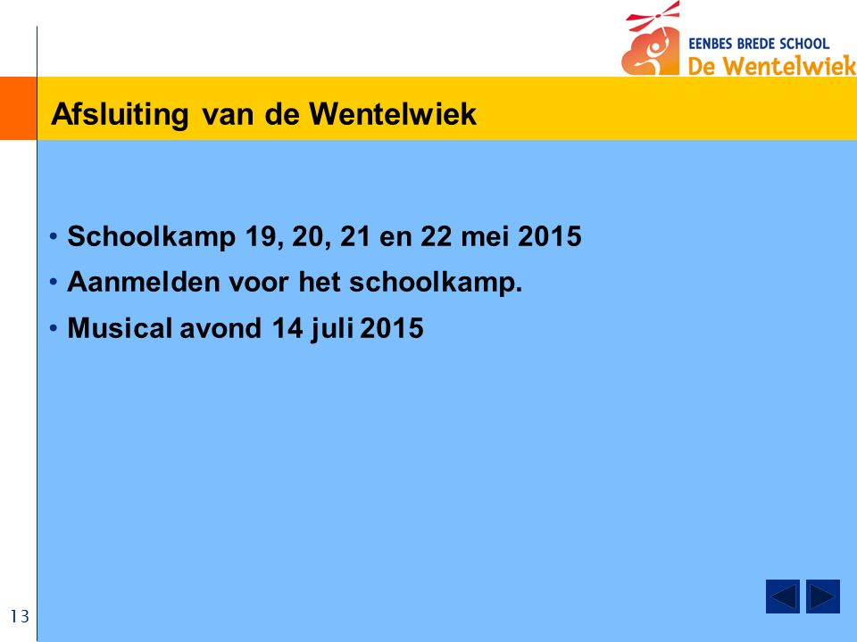 13 Afsluiting van de Wentelwiek Schoolkamp 19, 20, 21 en 22 mei 2015 Aanmelden voor het schoolkamp.