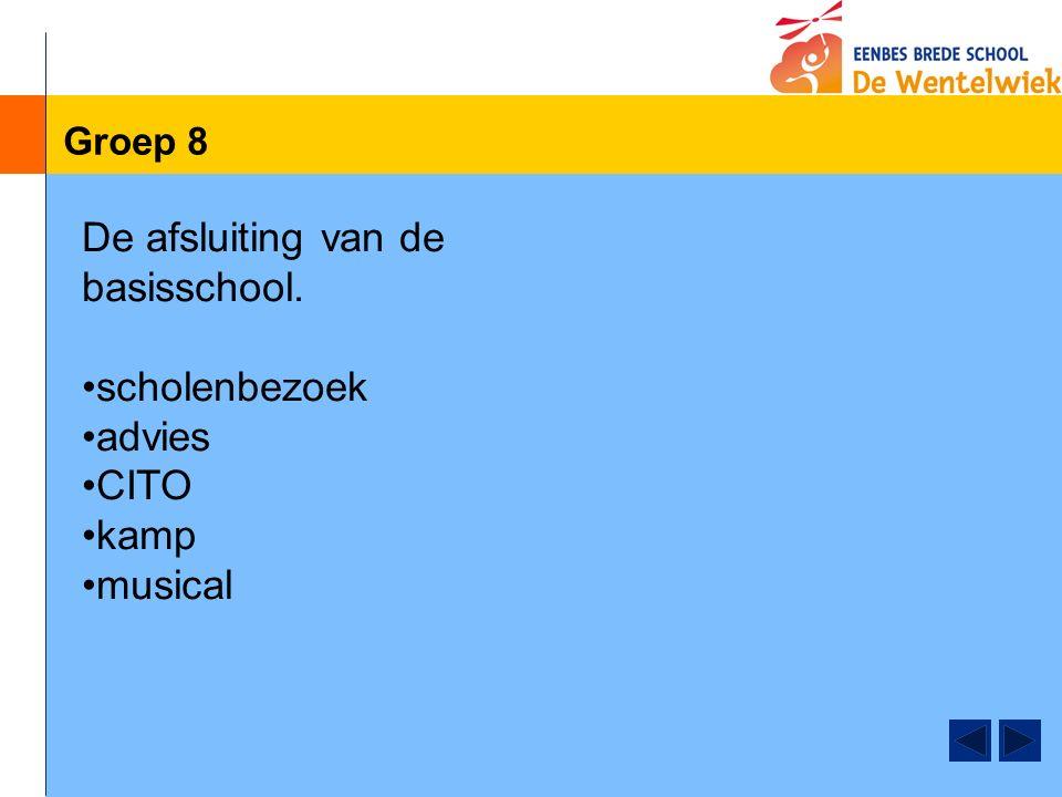 Groep 8 De afsluiting van de basisschool. scholenbezoek advies CITO kamp musical
