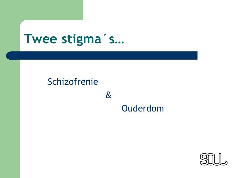 Twee stigma´s… Schizofrenie & Ouderdom