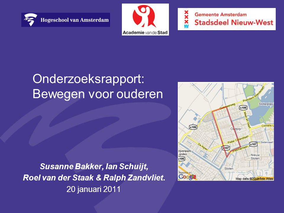 Onderzoeksrapport: Bewegen voor ouderen Susanne Bakker, Ian Schuijt, Roel van der Staak & Ralph Zandvliet.