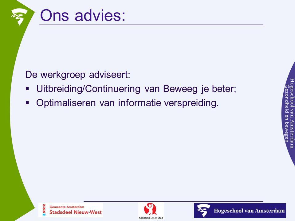Ons advies: De werkgroep adviseert:  Uitbreiding/Continuering van Beweeg je beter;  Optimaliseren van informatie verspreiding.