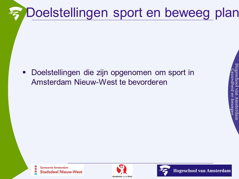 Doelstellingen sport en beweeg plan  Doelstellingen die zijn opgenomen om sport in Amsterdam Nieuw-West te bevorderen
