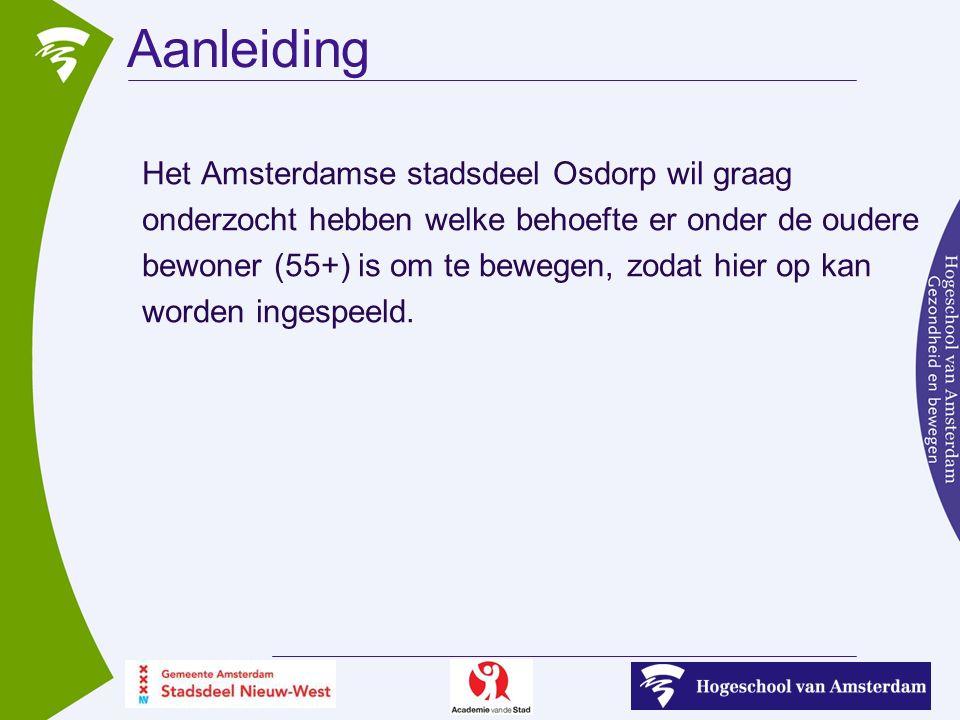 Aanleiding Het Amsterdamse stadsdeel Osdorp wil graag onderzocht hebben welke behoefte er onder de oudere bewoner (55+) is om te bewegen, zodat hier op kan worden ingespeeld.