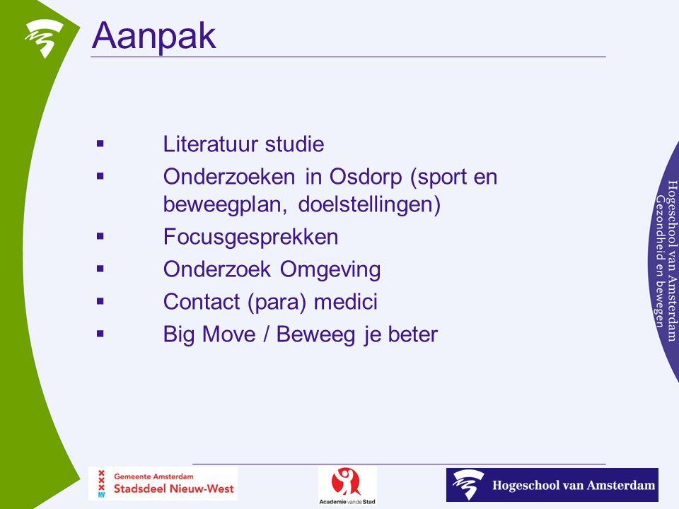 Aanpak  Literatuur studie  Onderzoeken in Osdorp (sport en beweegplan, doelstellingen)  Focusgesprekken  Onderzoek Omgeving  Contact (para) medici  Big Move / Beweeg je beter