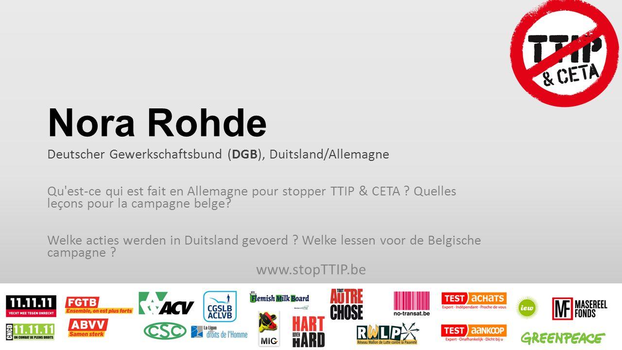 Nora Rohde Deutscher Gewerkschaftsbund (DGB), Duitsland/Allemagne Qu est-ce qui est fait en Allemagne pour stopper TTIP & CETA .