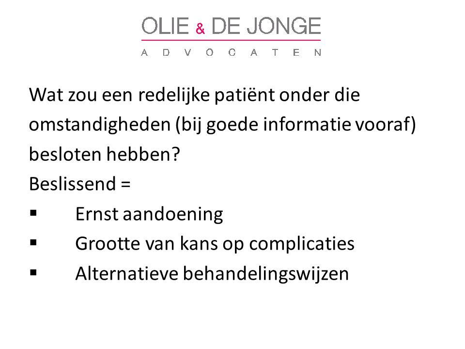 Wat zou een redelijke patiënt onder die omstandigheden (bij goede informatie vooraf) besloten hebben.