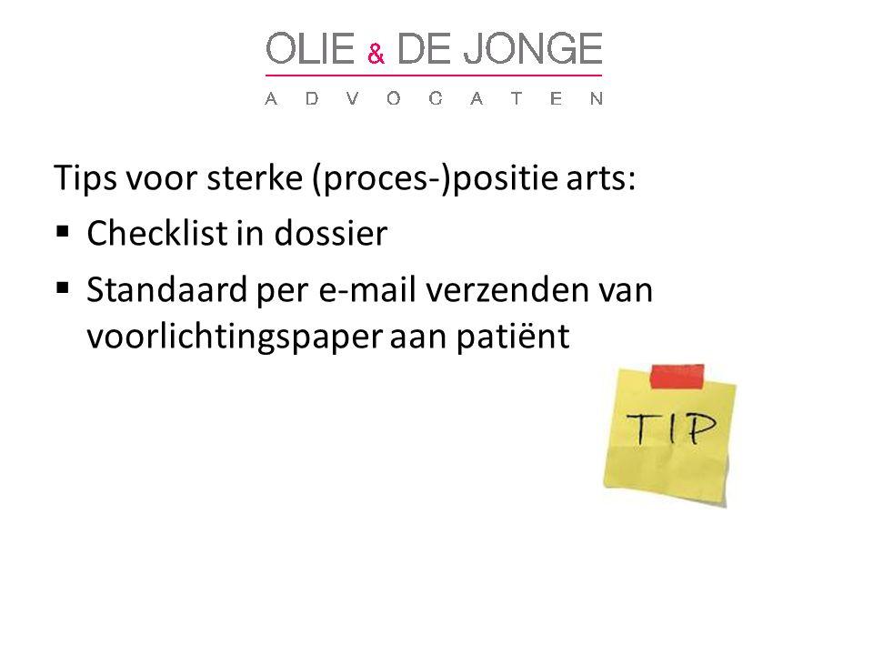Tips voor sterke (proces-)positie arts:  Checklist in dossier  Standaard per e-mail verzenden van voorlichtingspaper aan patiënt