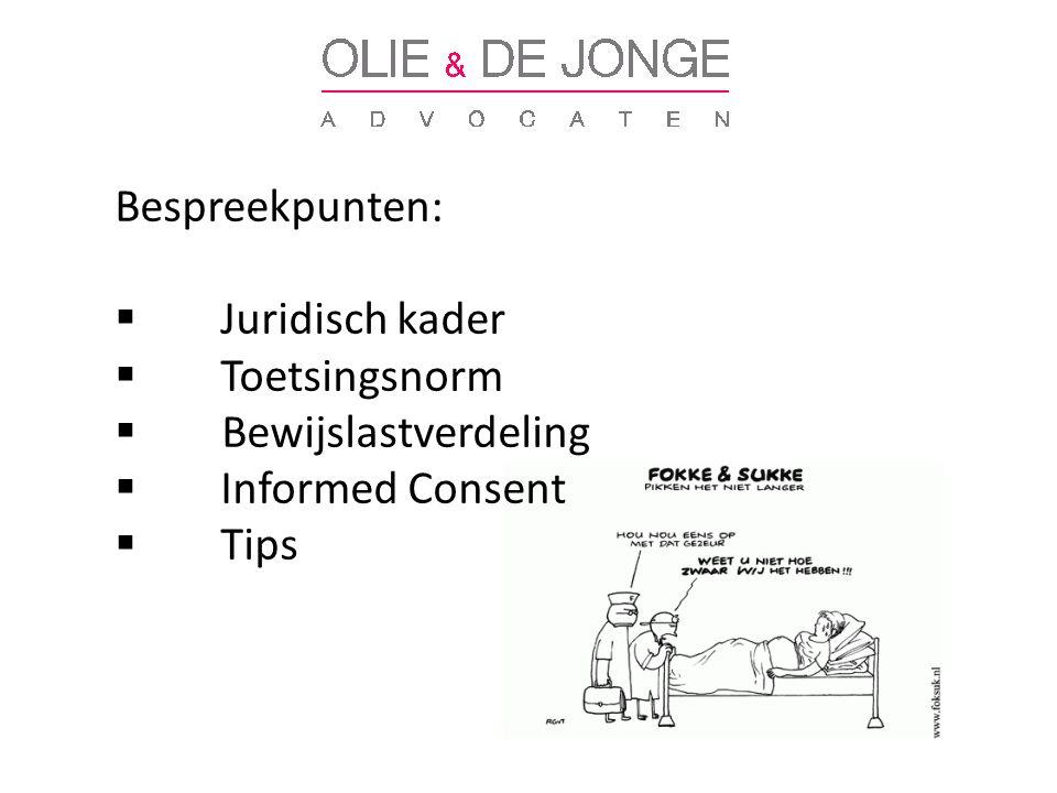 Bespreekpunten:  Juridisch kader  Toetsingsnorm  Bewijslastverdeling  Informed Consent  Tips