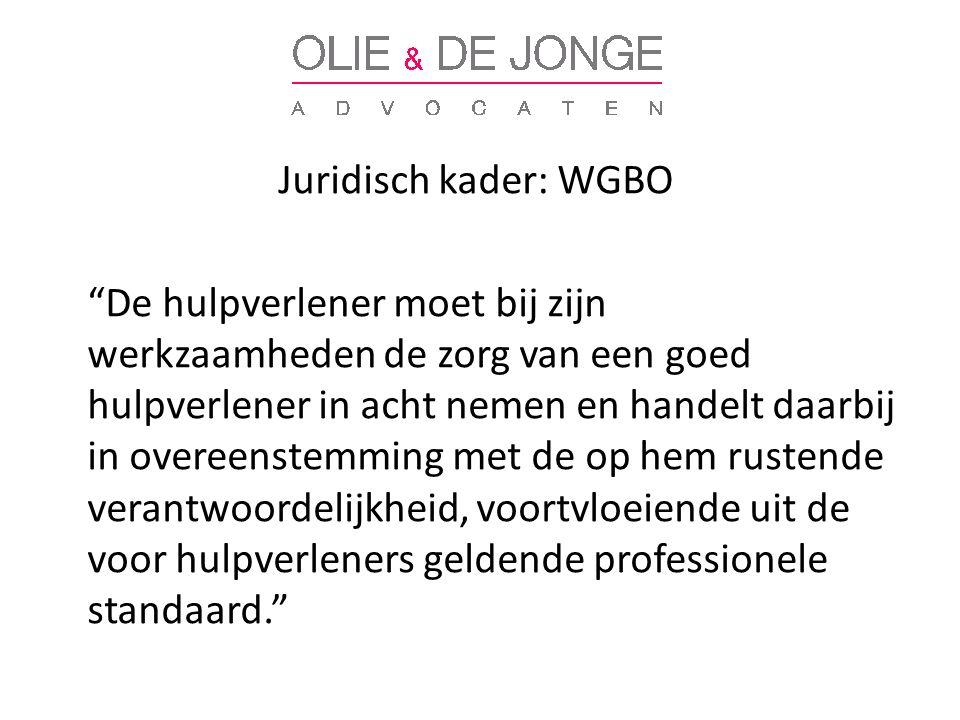 Juridisch kader: WGBO De hulpverlener moet bij zijn werkzaamheden de zorg van een goed hulpverlener in acht nemen en handelt daarbij in overeenstemming met de op hem rustende verantwoordelijkheid, voortvloeiende uit de voor hulpverleners geldende professionele standaard.