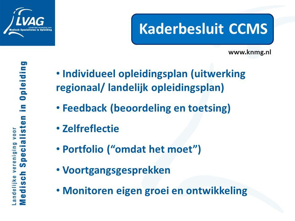 Kaderbesluit CCMS Individueel opleidingsplan (uitwerking regionaal/ landelijk opleidingsplan) Feedback (beoordeling en toetsing) Zelfreflectie Portfolio ( omdat het moet ) Voortgangsgesprekken Monitoren eigen groei en ontwikkeling www.knmg.nl