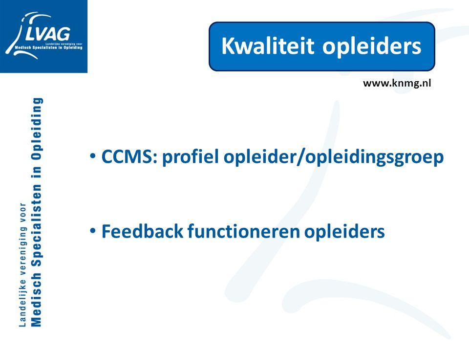 Kwaliteit opleiders CCMS: profiel opleider/opleidingsgroep Feedback functioneren opleiders www.knmg.nl