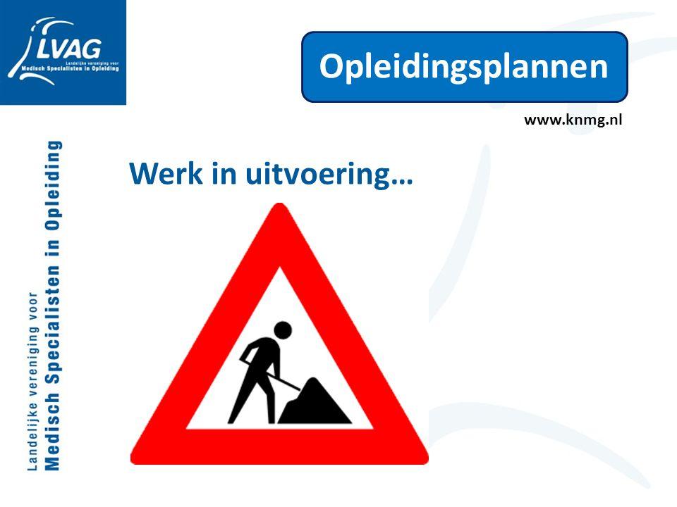 Opleidingsplannen Werk in uitvoering… www.knmg.nl