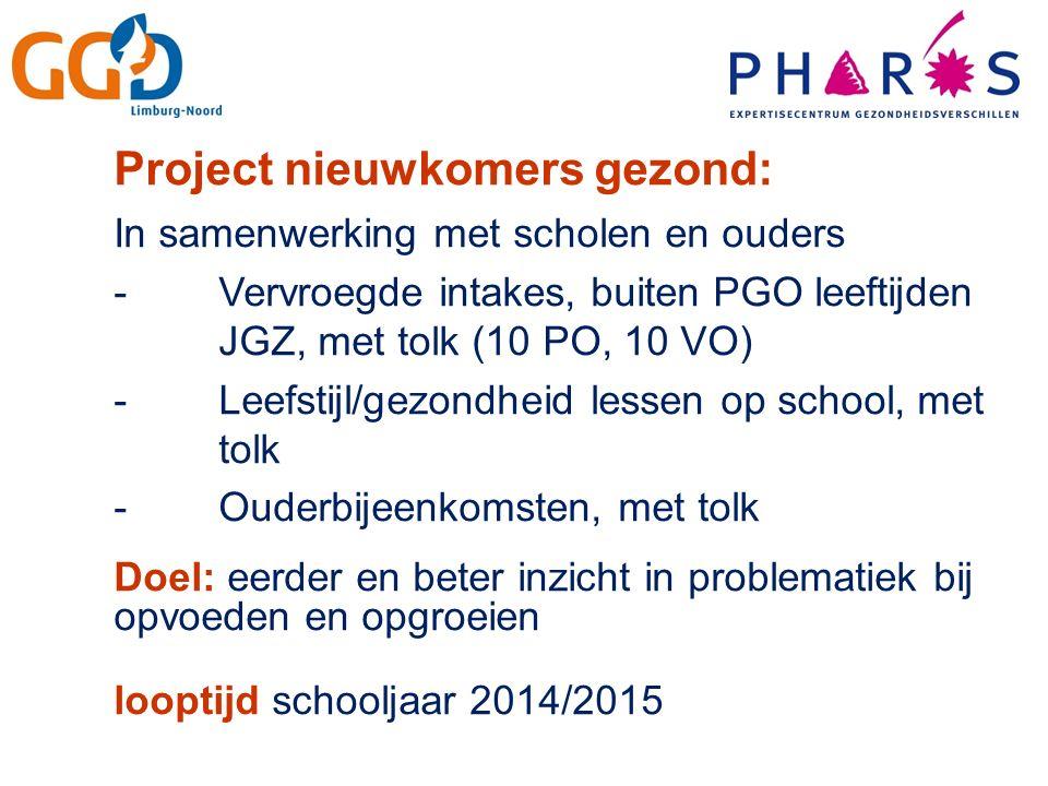 Project nieuwkomers gezond: In samenwerking met scholen en ouders -Vervroegde intakes, buiten PGO leeftijden JGZ, met tolk (10 PO, 10 VO) -Leefstijl/g