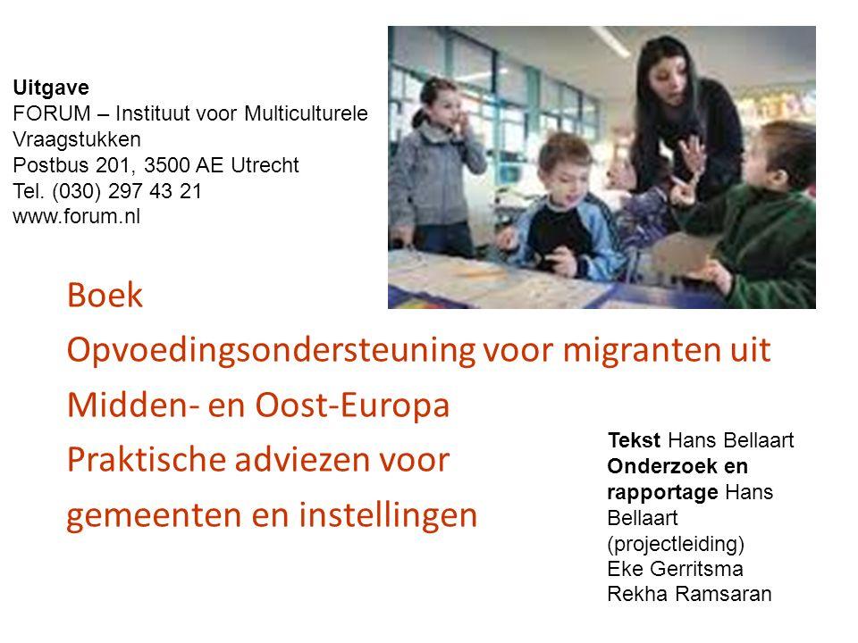 Boek Opvoedingsondersteuning voor migranten uit Midden- en Oost-Europa Praktische adviezen voor gemeenten en instellingen Uitgave FORUM – Instituut vo