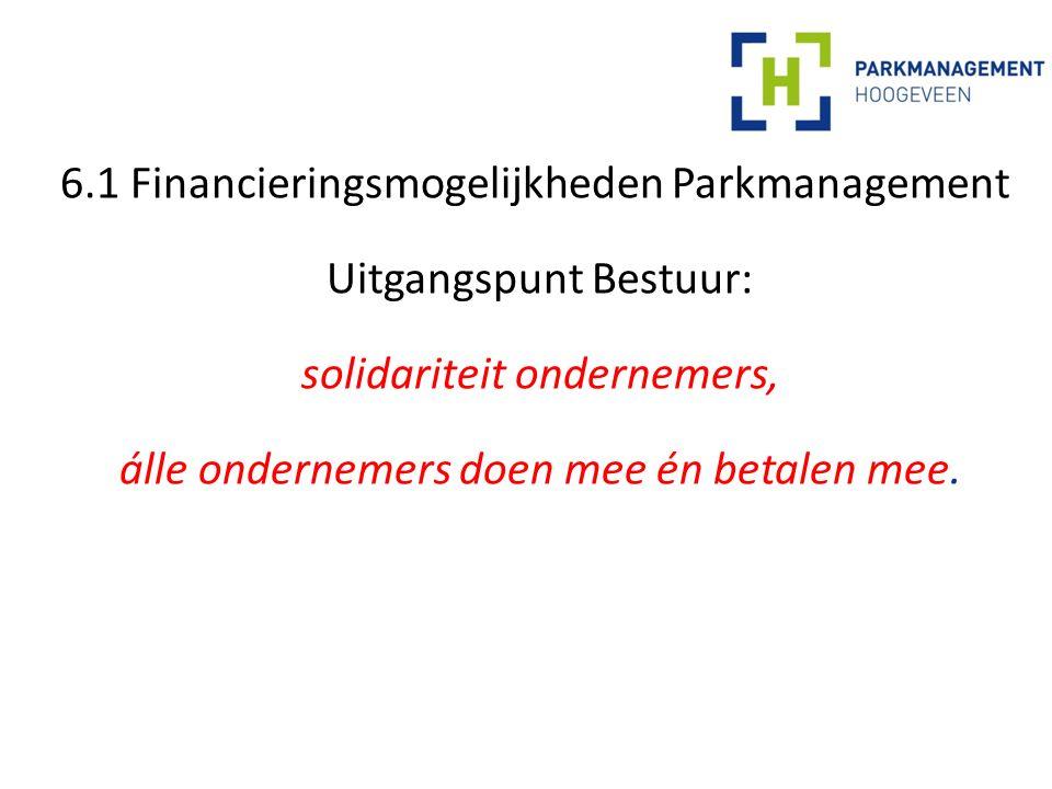 6.1 Financieringsmogelijkheden Parkmanagement Uitgangspunt Bestuur: solidariteit ondernemers, álle ondernemers doen mee én betalen mee.