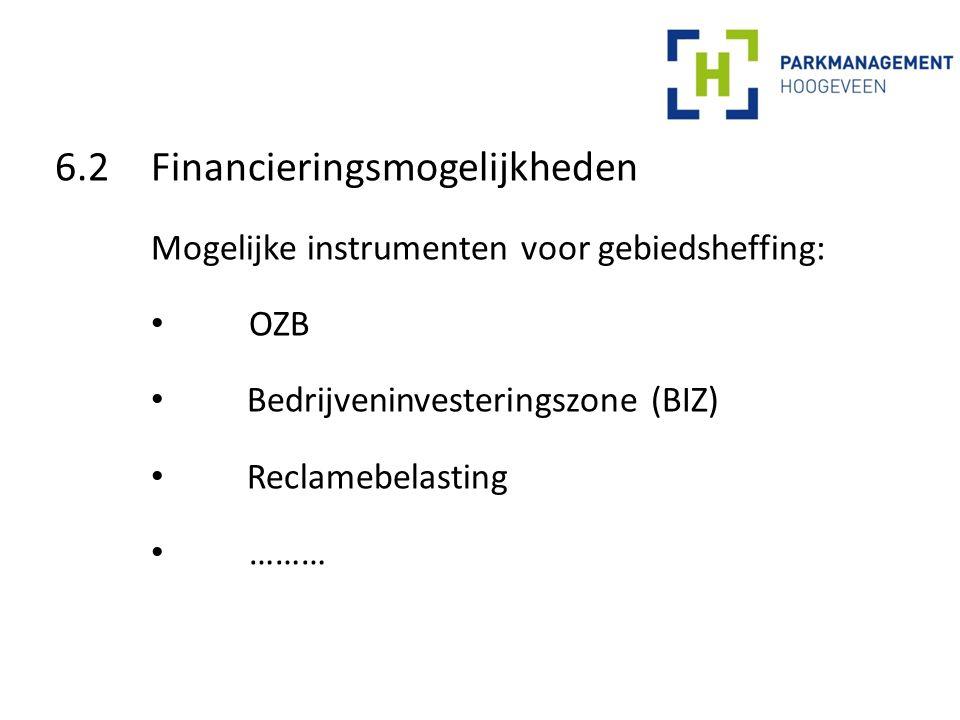 6.2 Financieringsmogelijkheden Mogelijke instrumenten voor gebiedsheffing: OZB Bedrijveninvesteringszone (BIZ) Reclamebelasting ………
