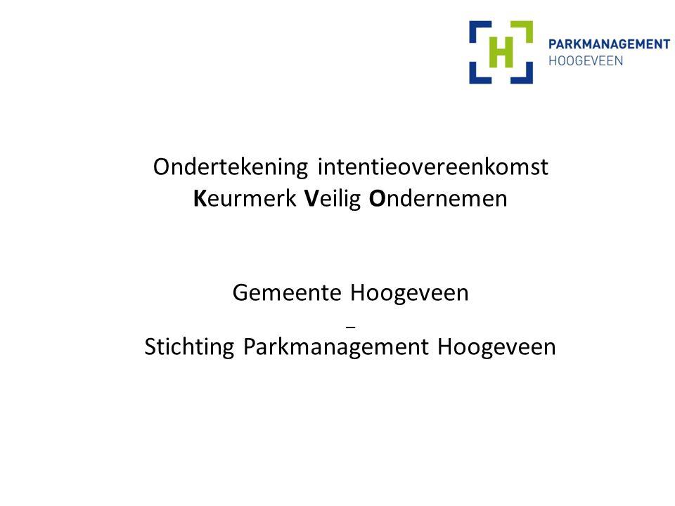 Ondertekening intentieovereenkomst Keurmerk Veilig Ondernemen Gemeente Hoogeveen _ Stichting Parkmanagement Hoogeveen