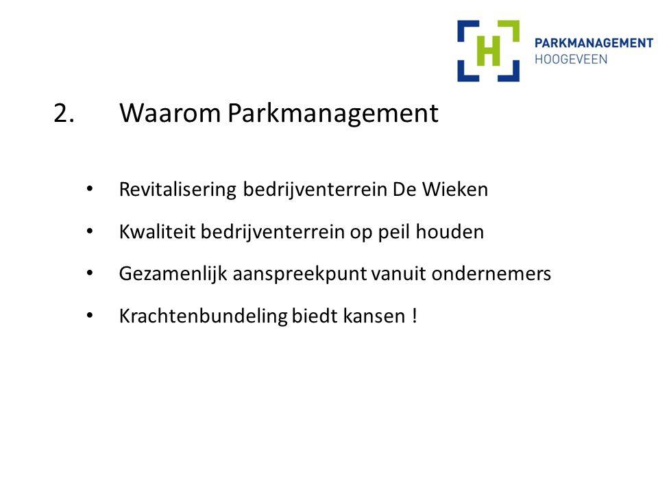 2.Waarom Parkmanagement Revitalisering bedrijventerrein De Wieken Kwaliteit bedrijventerrein op peil houden Gezamenlijk aanspreekpunt vanuit ondernemers Krachtenbundeling biedt kansen !