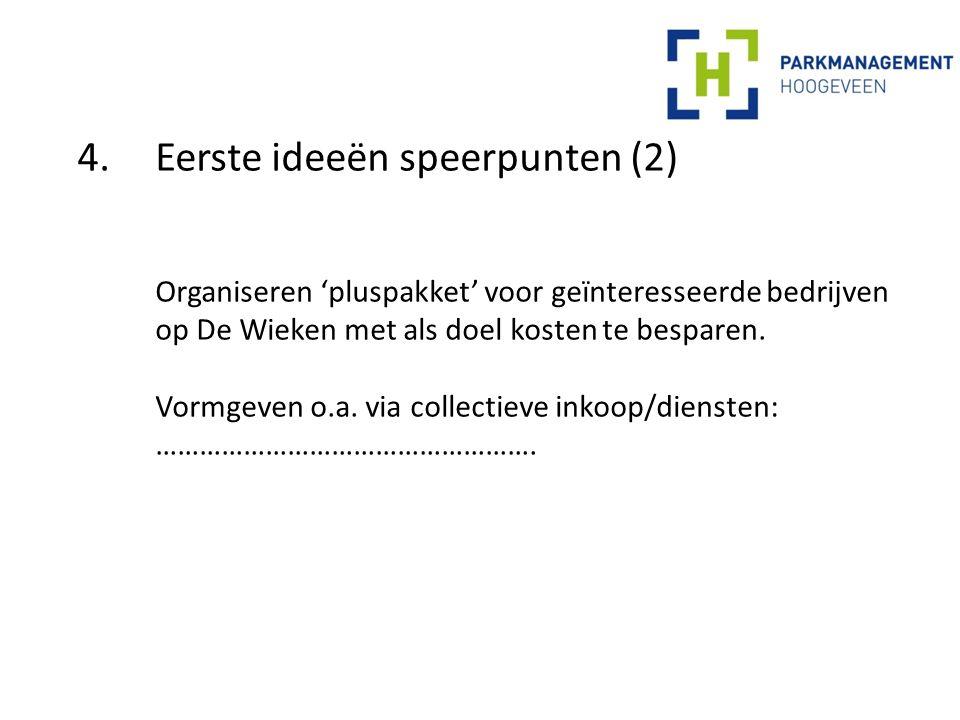 4.Eerste ideeën speerpunten (2) Organiseren 'pluspakket' voor geïnteresseerde bedrijven op De Wieken met als doel kosten te besparen.