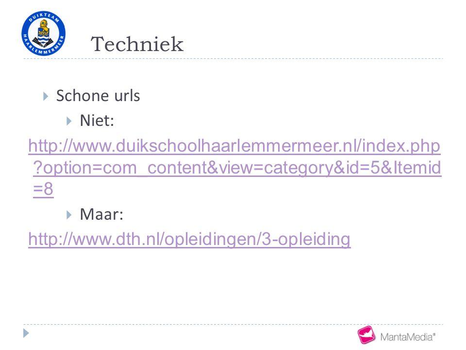 Techniek  Schone urls  Niet: http://www.duikschoolhaarlemmermeer.nl/index.php ?option=com_content&view=category&id=5&Itemid =8  Maar: http://www.dt