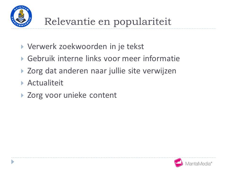 Relevantie en populariteit  Verwerk zoekwoorden in je tekst  Gebruik interne links voor meer informatie  Zorg dat anderen naar jullie site verwijze