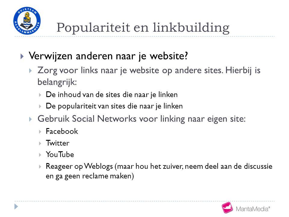 Populariteit en linkbuilding  Verwijzen anderen naar je website?  Zorg voor links naar je website op andere sites. Hierbij is belangrijk:  De inhou