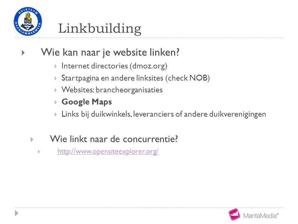 Linkbuilding  Wie kan naar je website linken?  Internet directories (dmoz.org)  Startpagina en andere linksites (check NOB)  Websites: brancheorga