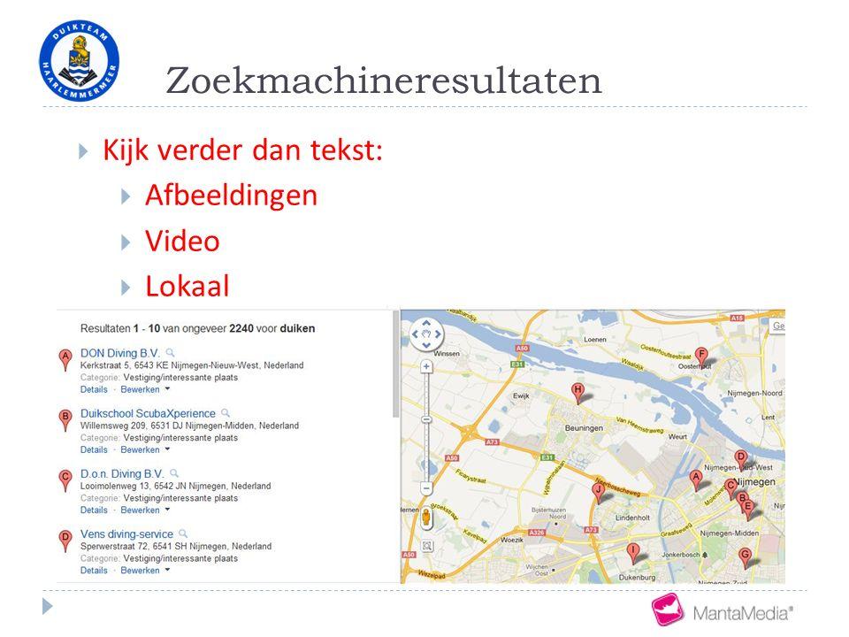 Zoekmachineresultaten  Kijk verder dan tekst:  Afbeeldingen  Video  Lokaal