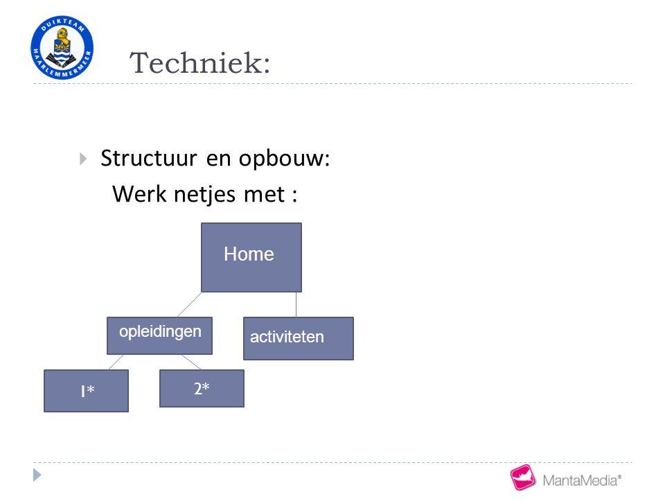 Techniek:  Structuur en opbouw: Werk netjes met : 1* 2* Home opleidingen activiteten