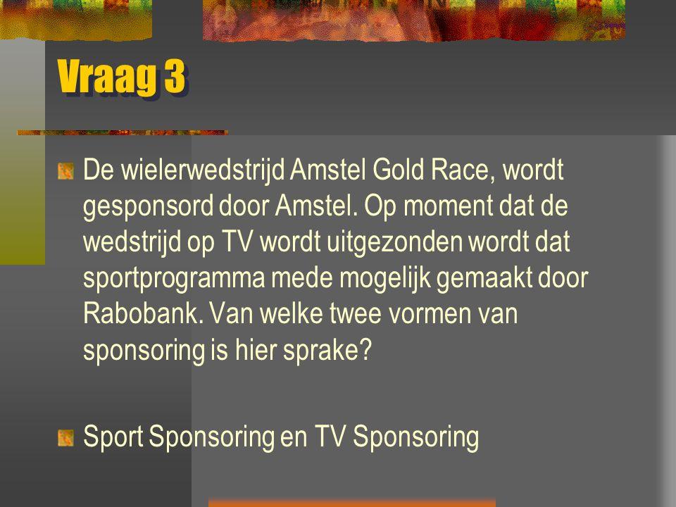 Vraag 3 De wielerwedstrijd Amstel Gold Race, wordt gesponsord door Amstel.